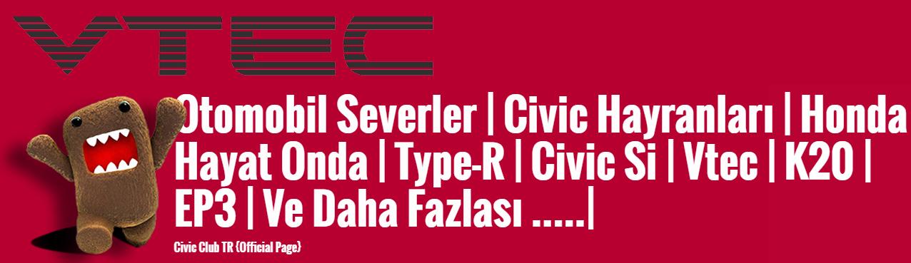 Otomobil Severler | Civic Hayranları  |  Honda Hayat Onda | Type-R | Civic Si | Vtec | K20 | EP3 | Ve Daha Fazlası …..|